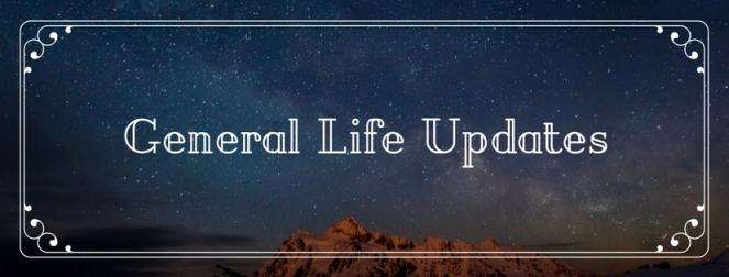General Life Updates