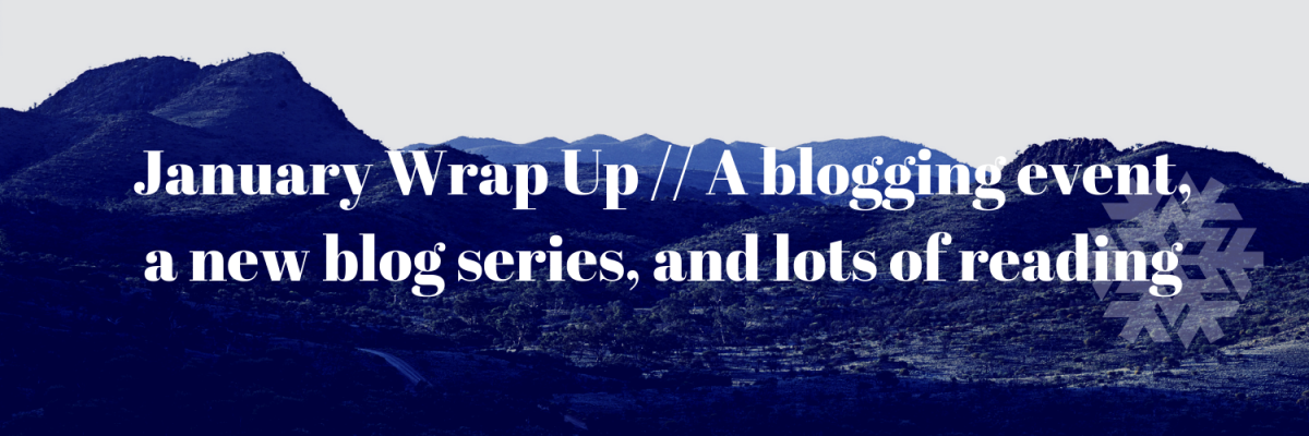 January 2019 Wrap Up // A blogging event, a new blog series, and lots of reading